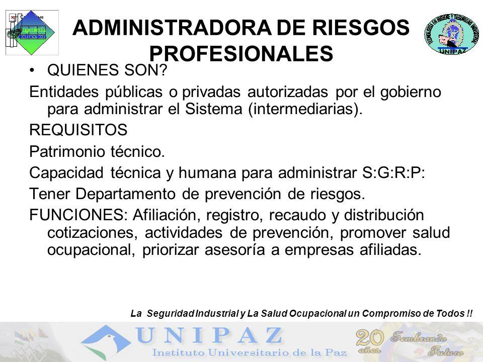 15 ADMINISTRADORA DE RIESGOS PROFESIONALES QUIENES SON? Entidades públicas o privadas autorizadas por el gobierno para administrar el Sistema (interme