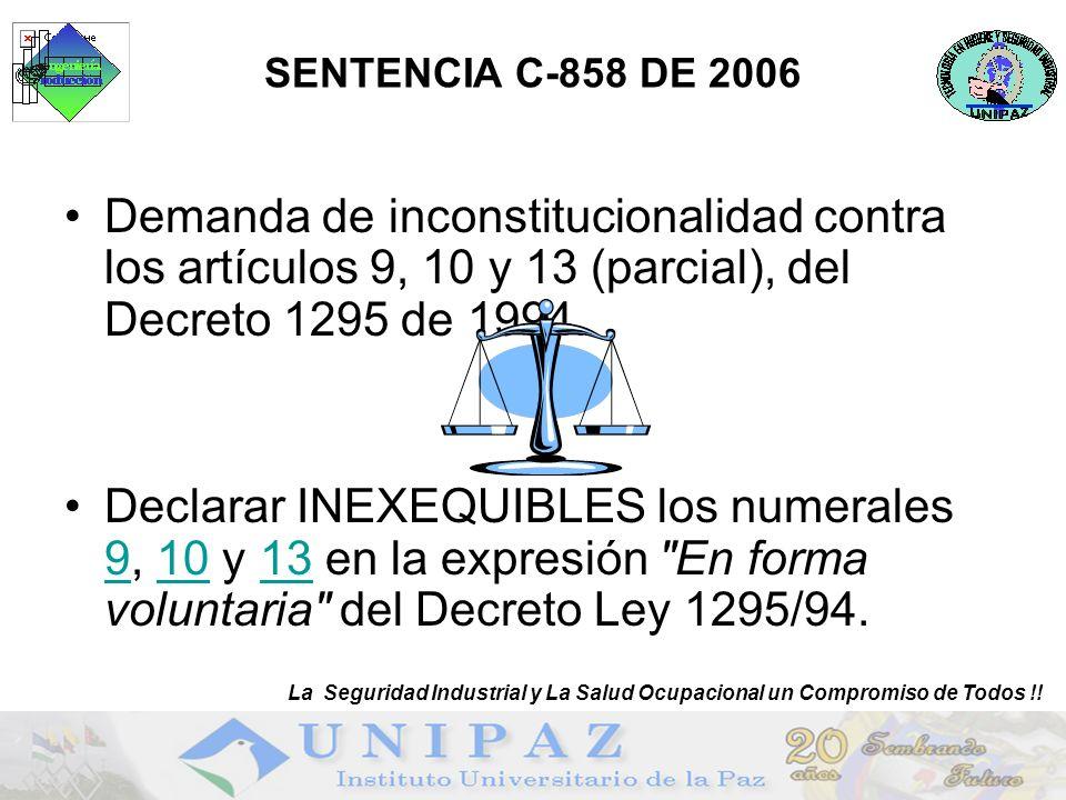 5 SENTENCIA C-858 DE 2006 Demanda de inconstitucionalidad contra los artículos 9, 10 y 13 (parcial), del Decreto 1295 de 1994. Declarar INEXEQUIBLES l