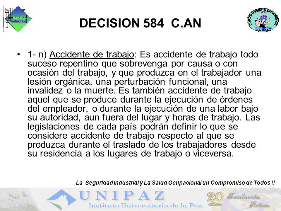 6 DECISION 584 C.AN 1- n) Accidente de trabajo: Es accidente de trabajo todo suceso repentino que sobrevenga por causa o con ocasión del trabajo, y qu
