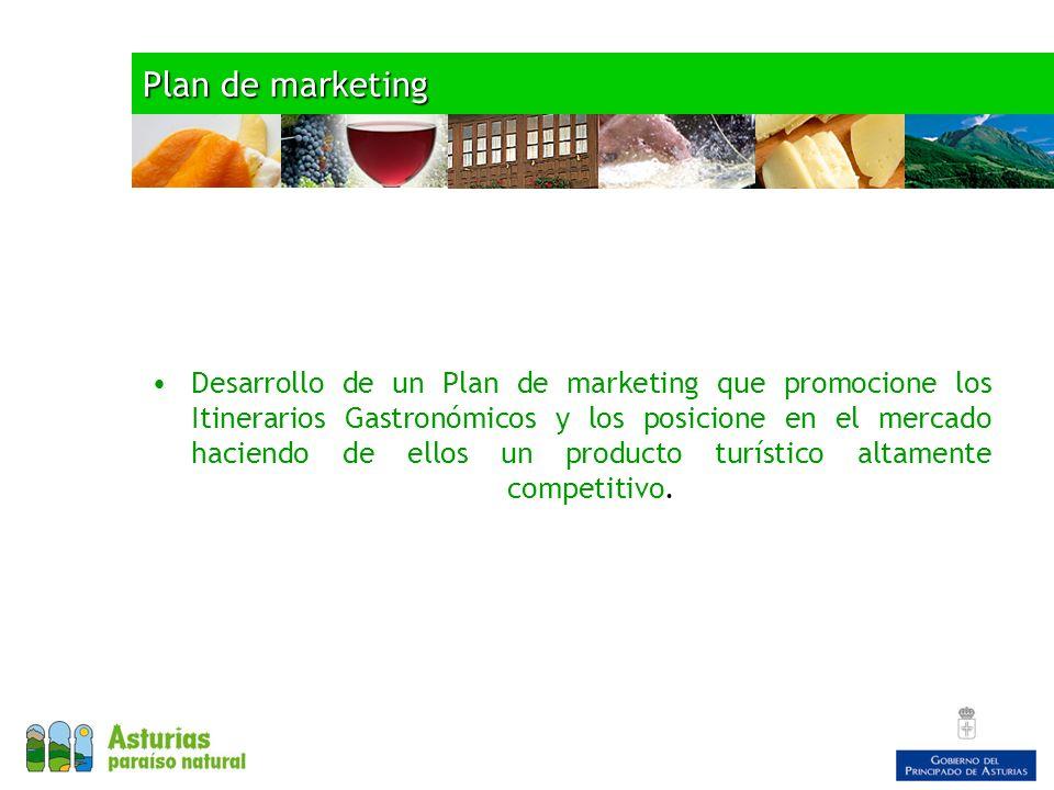 Plan de marketing Desarrollo de un Plan de marketing que promocione los Itinerarios Gastronómicos y los posicione en el mercado haciendo de ellos un producto turístico altamente competitivo.