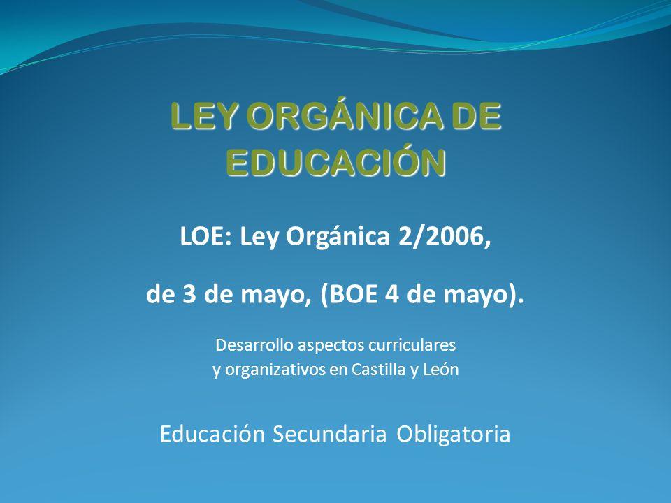 LEY ORGÁNICA DE EDUCACIÓN LEY ORGÁNICA DE EDUCACIÓN LOE: Ley Orgánica 2/2006, de 3 de mayo, (BOE 4 de mayo).