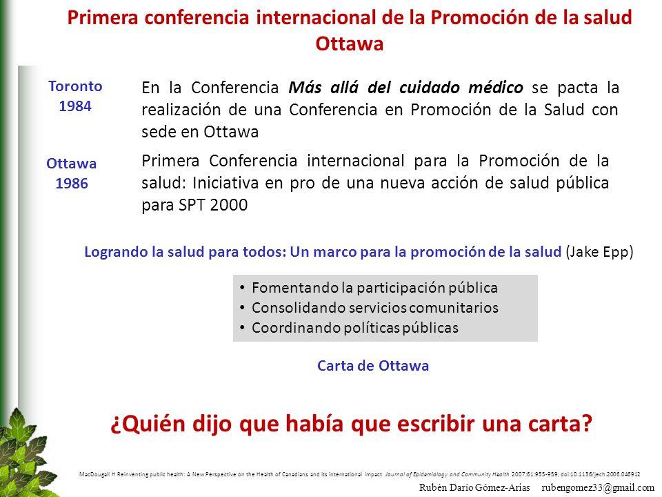 Rubén Darío Gómez-Arias rubengomez33@gmail.com Primera conferencia internacional de la Promoción de la salud Ottawa MacDougall H Reinventing public he