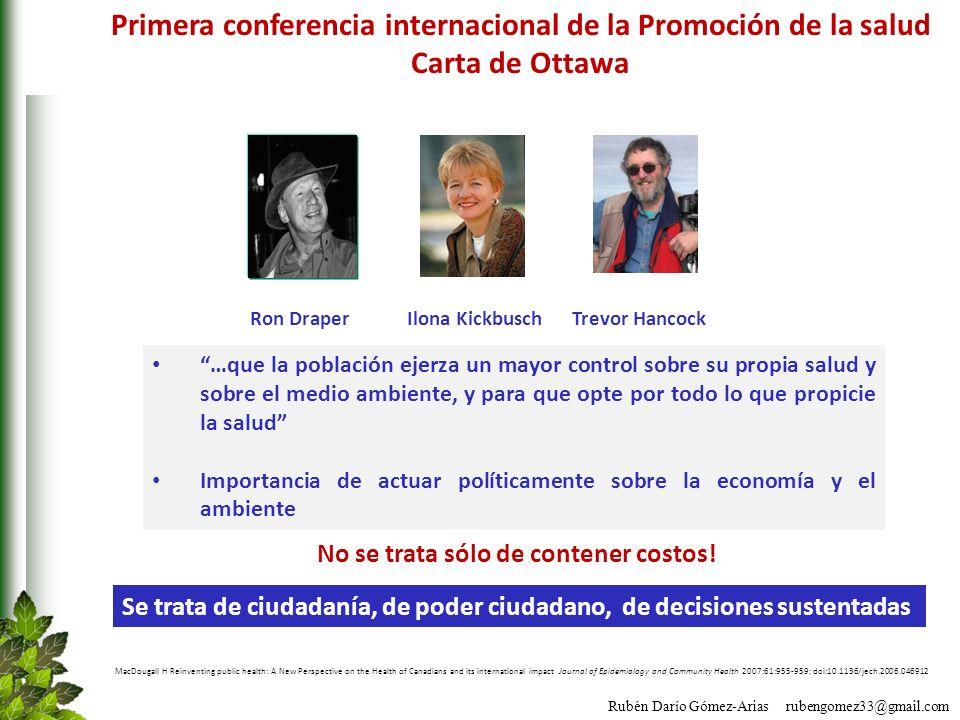 Rubén Darío Gómez-Arias rubengomez33@gmail.com Primera conferencia internacional de la Promoción de la salud Carta de Ottawa MacDougall H Reinventing