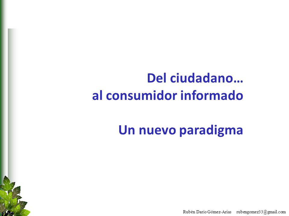 Rubén Darío Gómez-Arias rubengomez33@gmail.com Del ciudadano… al consumidor informado Un nuevo paradigma
