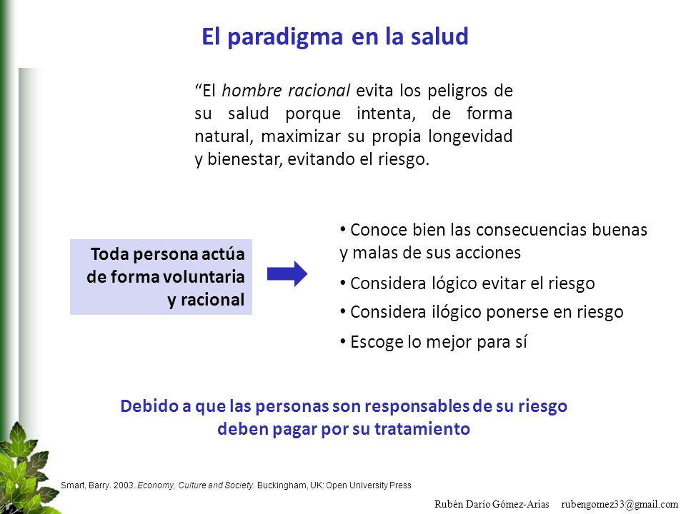 Rubén Darío Gómez-Arias rubengomez33@gmail.com El paradigma en la salud Smart, Barry. 2003. Economy, Culture and Society. Buckingham, UK: Open Univers