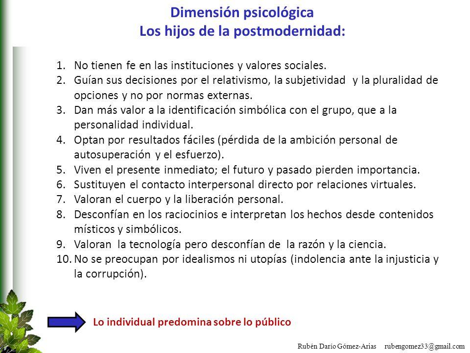 Rubén Darío Gómez-Arias rubengomez33@gmail.com Dimensión psicológica Los hijos de la postmodernidad: 1.No tienen fe en las instituciones y valores soc