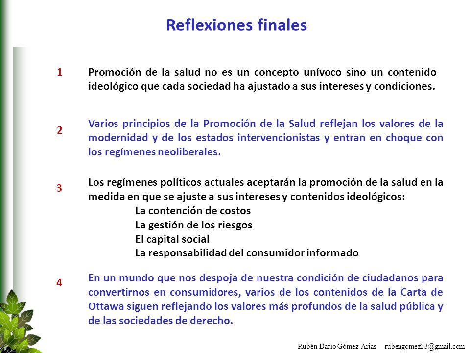 Rubén Darío Gómez-Arias rubengomez33@gmail.com Reflexiones finales Promoción de la salud no es un concepto unívoco sino un contenido ideológico que ca