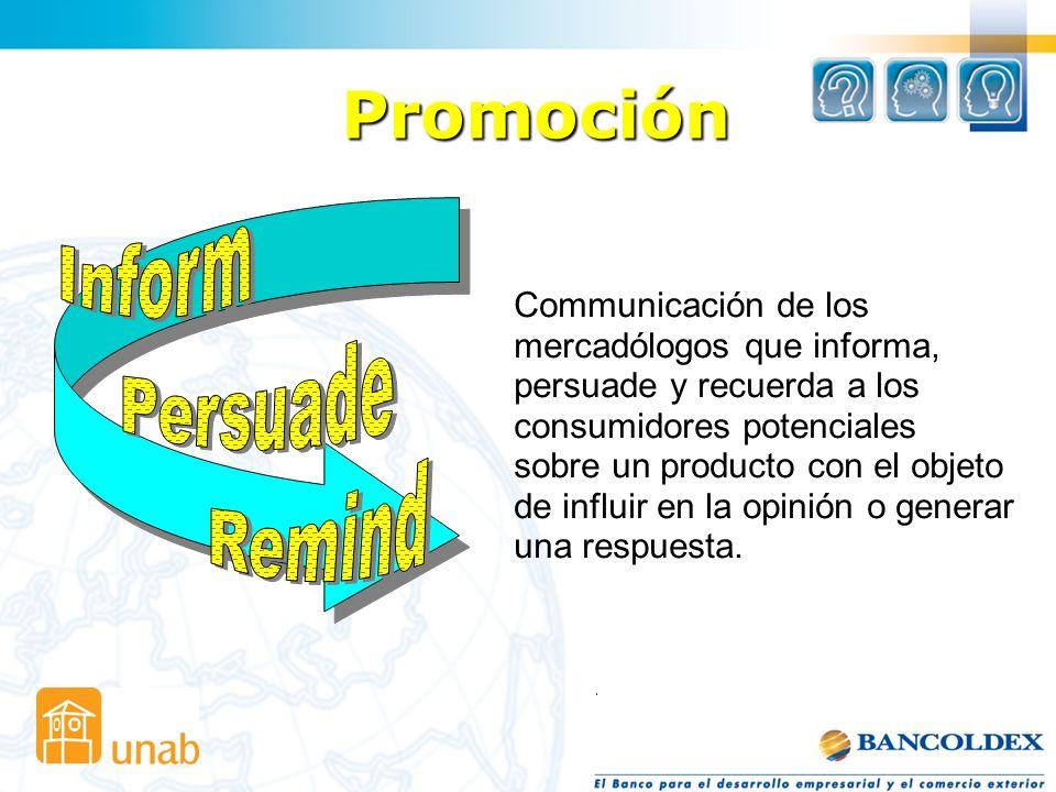 Promoción Communicación de los mercadólogos que informa, persuade y recuerda a los consumidores potenciales sobre un producto con el objeto de influir