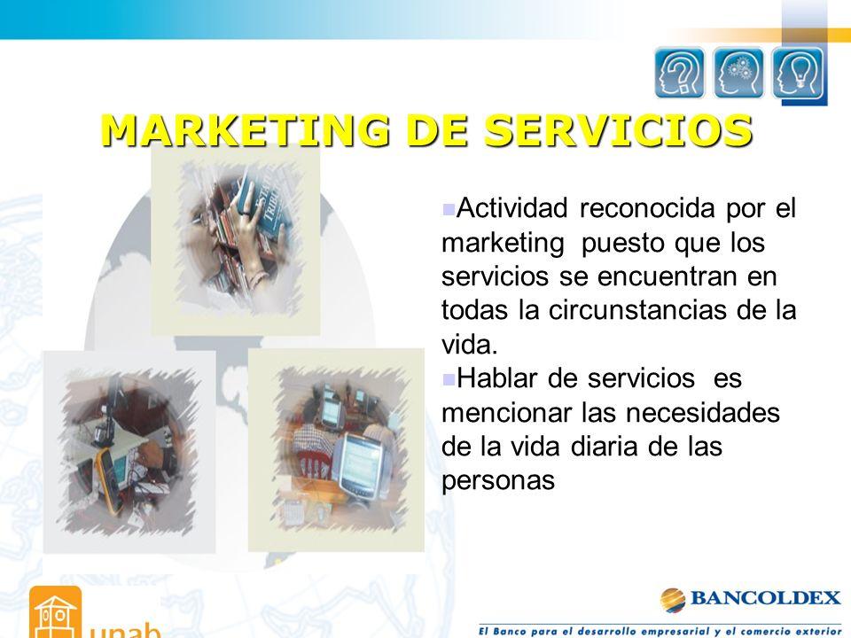 Actividad reconocida por el marketing puesto que los servicios se encuentran en todas la circunstancias de la vida. Hablar de servicios es mencionar l
