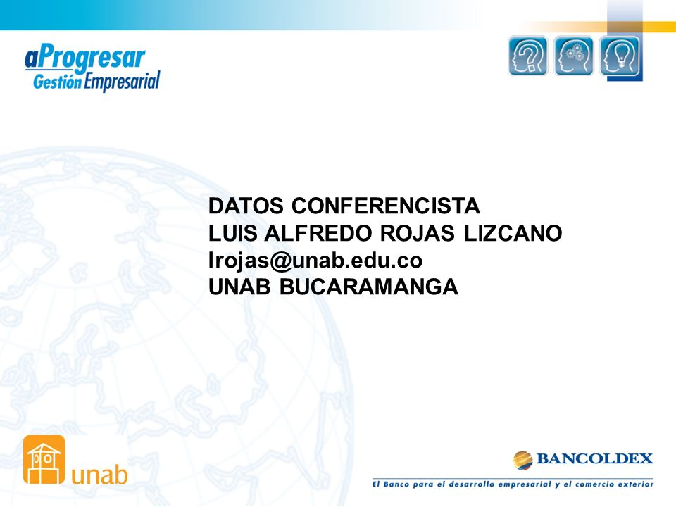 DATOS CONFERENCISTA LUIS ALFREDO ROJAS LIZCANO lrojas@unab.edu.co UNAB BUCARAMANGA