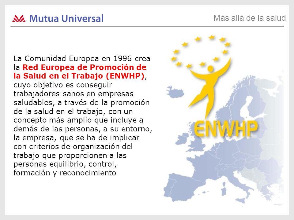 Más allá de la salud La Comunidad Europea en 1996 crea la Red Europea de Promoción de la Salud en el Trabajo (ENWHP), cuyo objetivo es conseguir traba