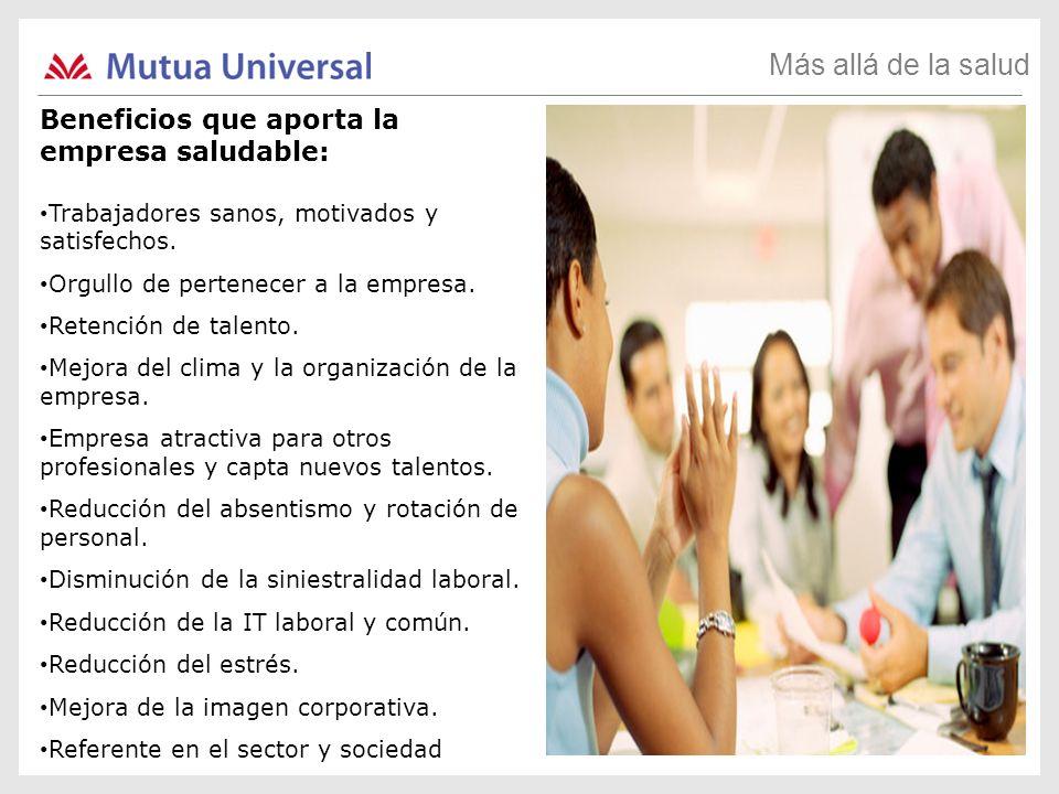 Más allá de la salud Beneficios que aporta la empresa saludable: Trabajadores sanos, motivados y satisfechos. Orgullo de pertenecer a la empresa. Rete