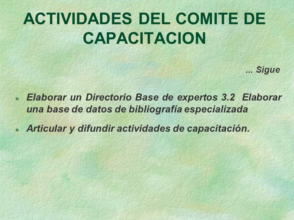 ACTIVIDADES DEL COMITE DE CAPACITACION... Sigue n Elaborar un Directorio Base de expertos 3.2 Elaborar una base de datos de bibliografía especializada
