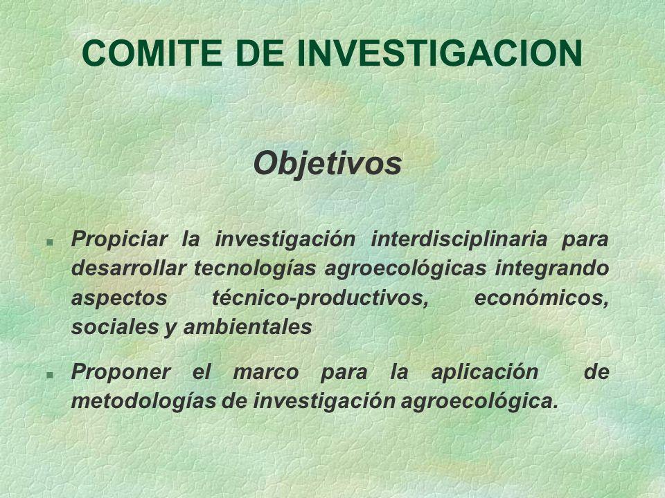 COMITE DE INVESTIGACION Objetivos n Propiciar la investigación interdisciplinaria para desarrollar tecnologías agroecológicas integrando aspectos técn