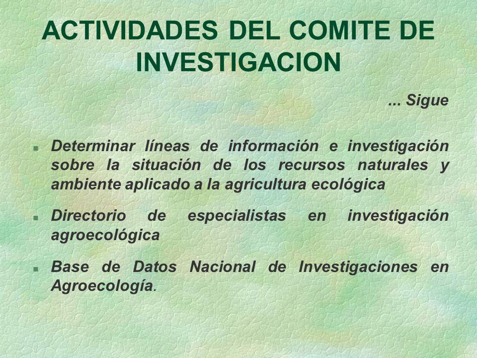 ACTIVIDADES DEL COMITE DE INVESTIGACION... Sigue n Determinar líneas de información e investigación sobre la situación de los recursos naturales y amb