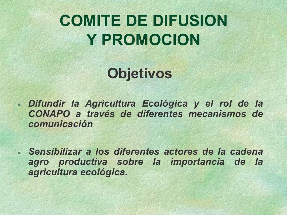 COMITE DE DIFUSION Y PROMOCION Objetivos n Difundir la Agricultura Ecológica y el rol de la CONAPO a través de diferentes mecanismos de comunicación n