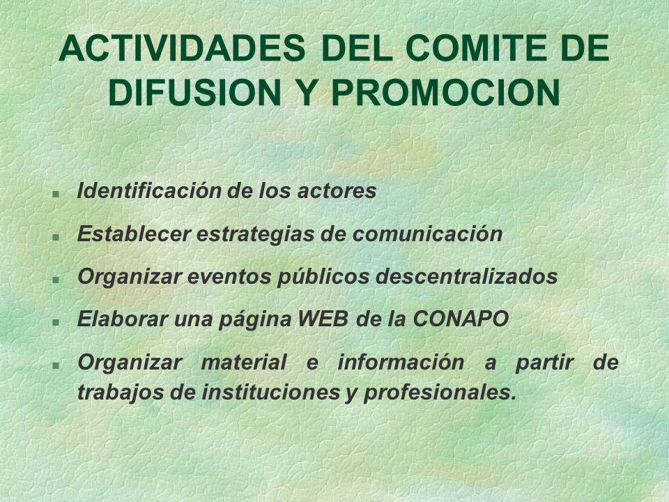 ACTIVIDADES DEL COMITE DE DIFUSION Y PROMOCION n Identificación de los actores n Establecer estrategias de comunicación n Organizar eventos públicos d