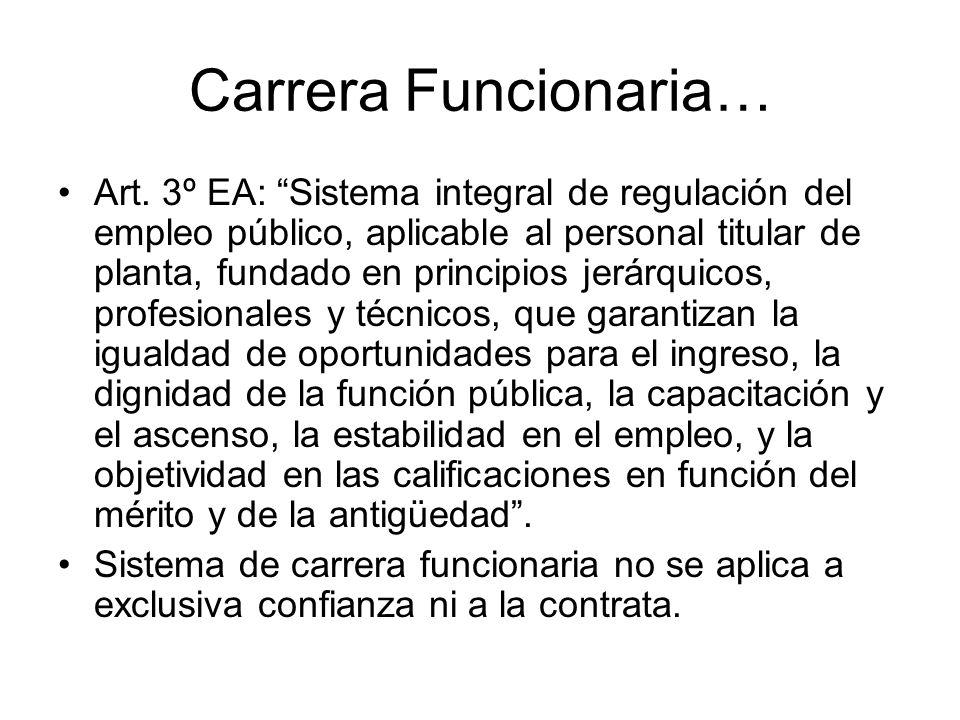 Carrera Funcionaria… Art. 3º EA: Sistema integral de regulación del empleo público, aplicable al personal titular de planta, fundado en principios jer