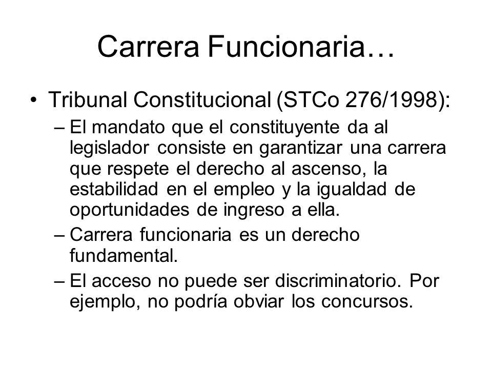 Carrera Funcionaria… Tribunal Constitucional (STCo 276/1998): –El mandato que el constituyente da al legislador consiste en garantizar una carrera que