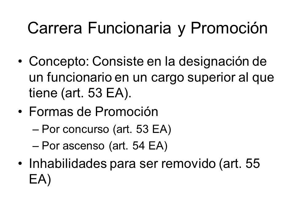 Carrera Funcionaria y Promoción Concepto: Consiste en la designación de un funcionario en un cargo superior al que tiene (art. 53 EA). Formas de Promo