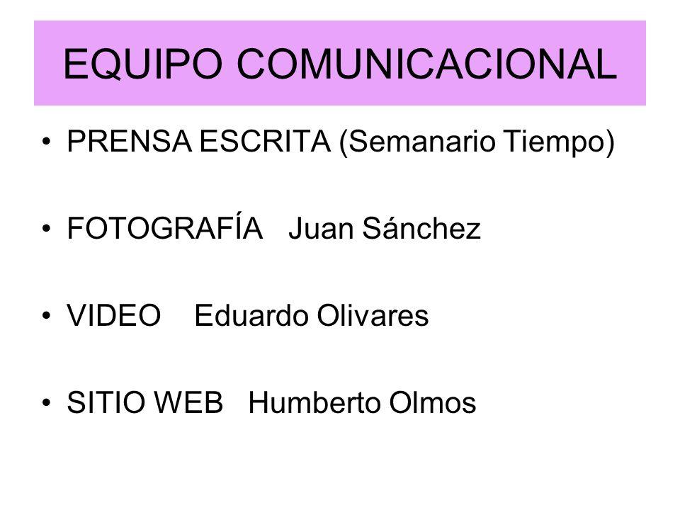 EQUIPO COMUNICACIONAL PRENSA ESCRITA (Semanario Tiempo) FOTOGRAFÍA Juan Sánchez VIDEO Eduardo Olivares SITIO WEB Humberto Olmos