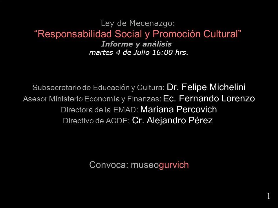 1.1 Ley de Mecenazgo : Responsabilidad Social y Promoción Cultural Informe y análisis martes 4 de Julio 16:00 hrs. Subsecretario de Educación y Cultur