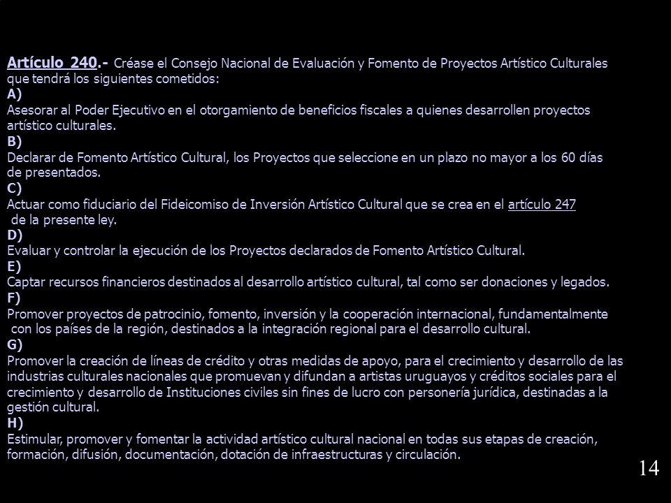 Artículo 240.- Créase el Consejo Nacional de Evaluación y Fomento de Proyectos Artístico Culturales que tendrá los siguientes cometidos: A) Asesorar a