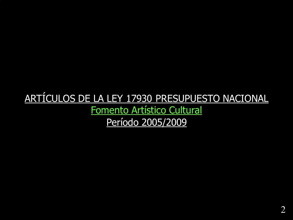 ARTÍCULOS DE LA LEY 17930 PRESUPUESTO NACIONAL Fomento Artístico Cultural Período 2005/2009 2 2