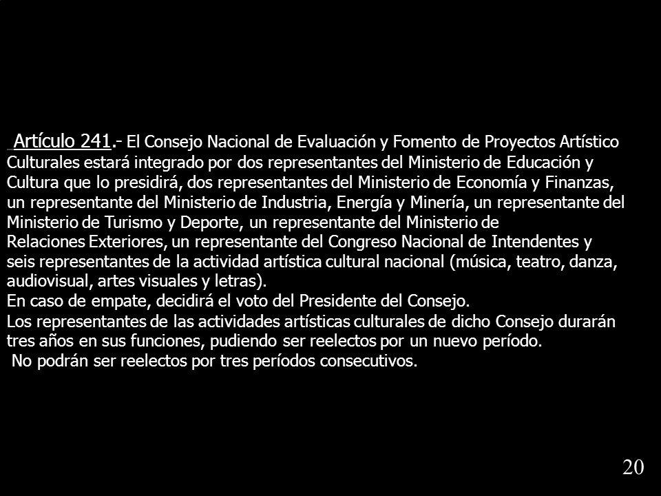 Artículo 241.- El Consejo Nacional de Evaluación y Fomento de Proyectos Artístico Culturales estará integrado por dos representantes del Ministerio de