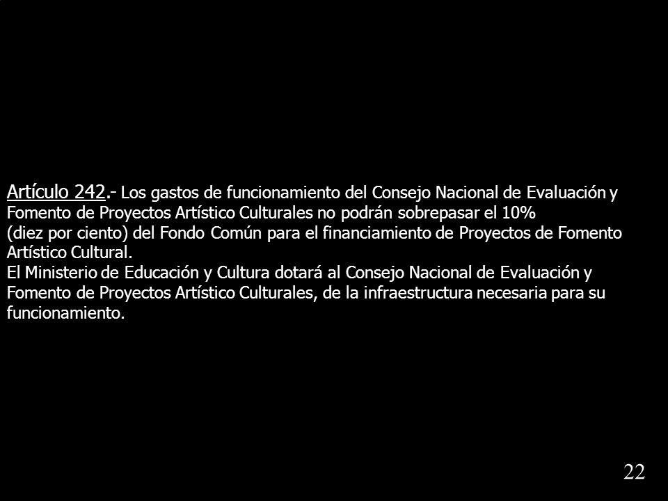 Artículo 242.- Los gastos de funcionamiento del Consejo Nacional de Evaluación y Fomento de Proyectos Artístico Culturales no podrán sobrepasar el 10%