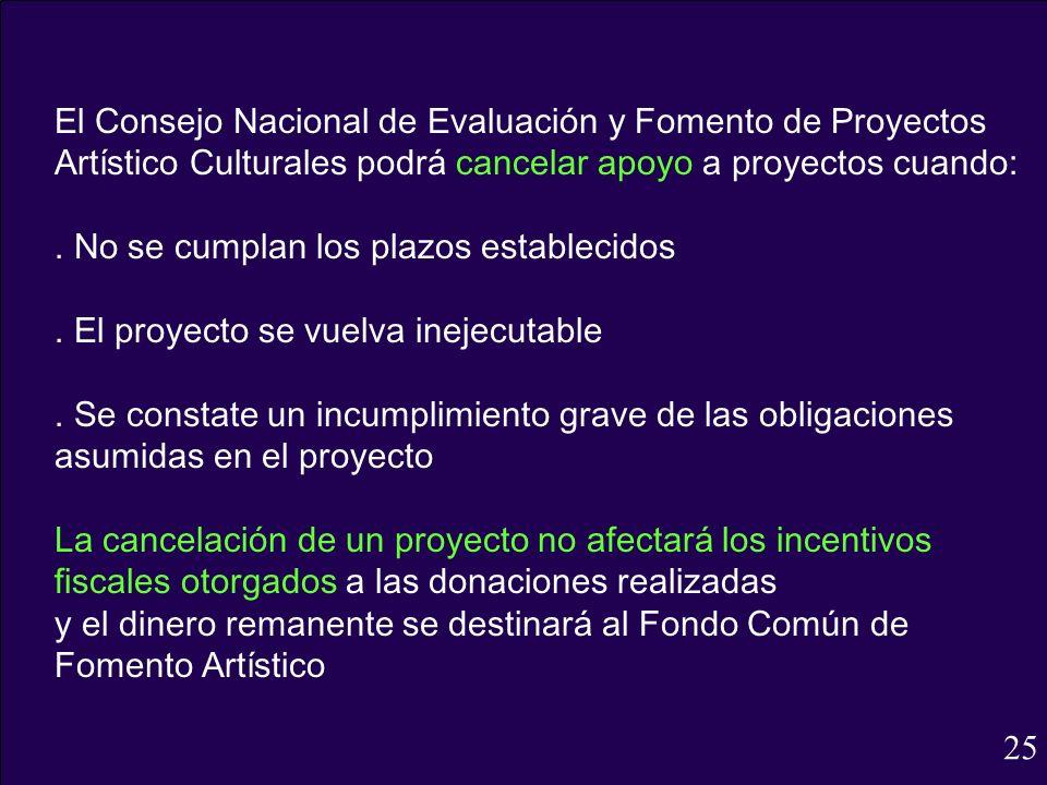 El Consejo Nacional de Evaluación y Fomento de Proyectos Artístico Culturales podrá cancelar apoyo a proyectos cuando:. No se cumplan los plazos estab