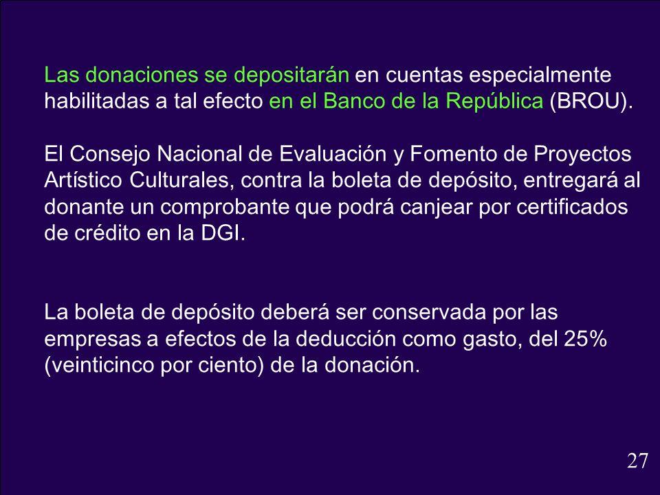 Las donaciones se depositarán en cuentas especialmente habilitadas a tal efecto en el Banco de la República (BROU). El Consejo Nacional de Evaluación