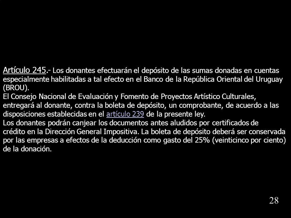 Artículo 245.- Los donantes efectuarán el depósito de las sumas donadas en cuentas especialmente habilitadas a tal efecto en el Banco de la República