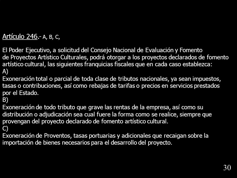 Artículo 246.- A, B, C, El Poder Ejecutivo, a solicitud del Consejo Nacional de Evaluación y Fomento de Proyectos Artístico Culturales, podrá otorgar