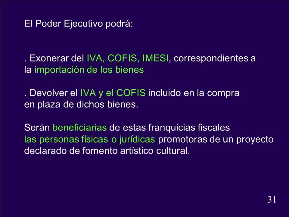 El Poder Ejecutivo podrá:. Exonerar del IVA, COFIS, IMESI, correspondientes a la importación de los bienes. Devolver el IVA y el COFIS incluido en la
