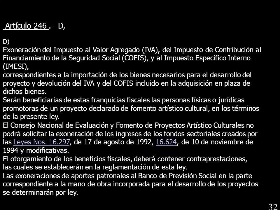 Artículo 246.- D, D) Exoneración del Impuesto al Valor Agregado (IVA), del Impuesto de Contribución al Financiamiento de la Seguridad Social (COFIS),