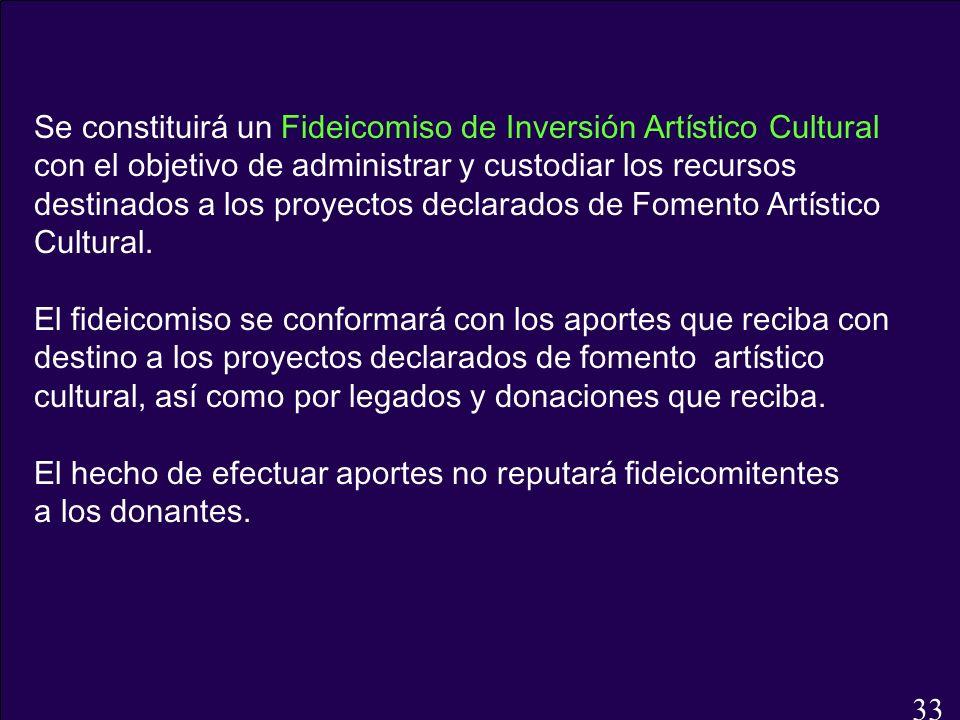 Se constituirá un Fideicomiso de Inversión Artístico Cultural con el objetivo de administrar y custodiar los recursos destinados a los proyectos decla