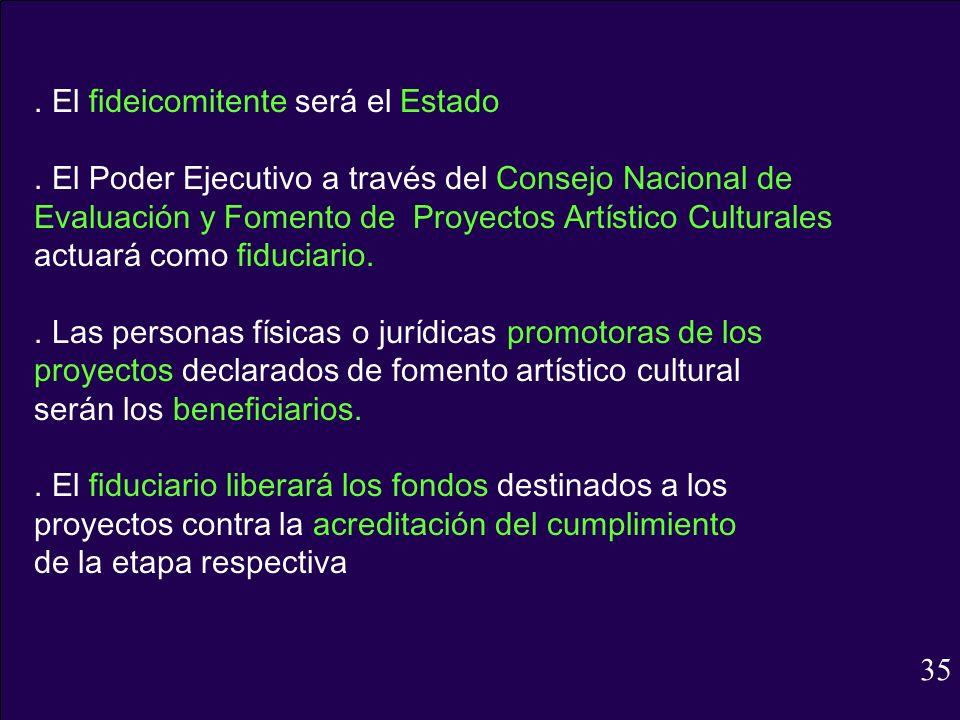 . El fideicomitente será el Estado. El Poder Ejecutivo a través del Consejo Nacional de Evaluación y Fomento de Proyectos Artístico Culturales actuará