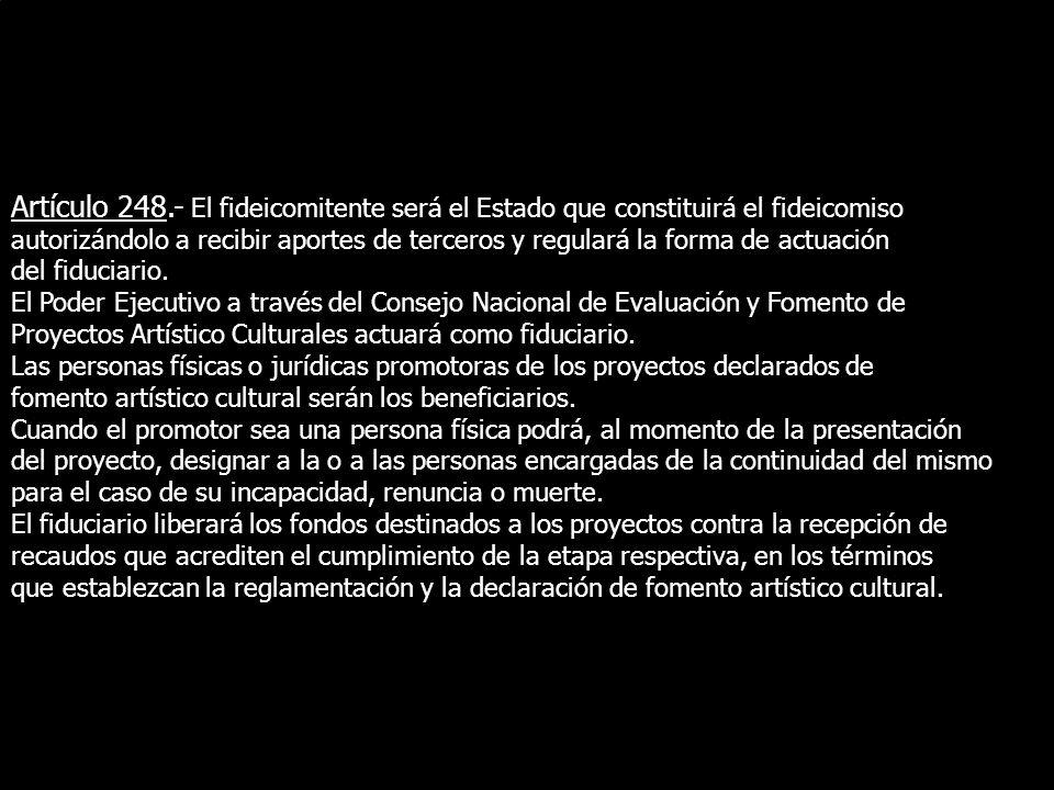 Artículo 248.- El fideicomitente será el Estado que constituirá el fideicomiso autorizándolo a recibir aportes de terceros y regulará la forma de actu