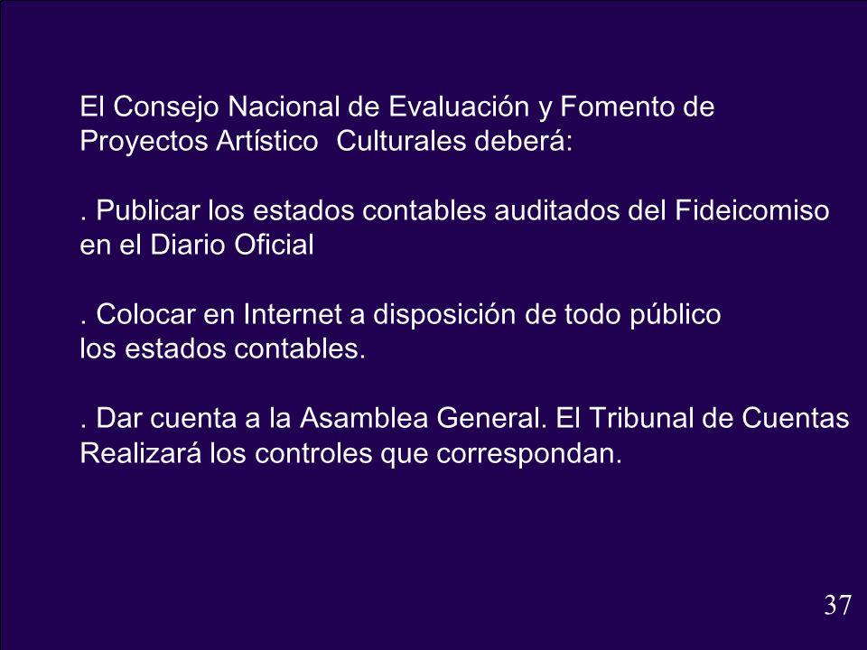 El Consejo Nacional de Evaluación y Fomento de Proyectos Artístico Culturales deberá:. Publicar los estados contables auditados del Fideicomiso en el