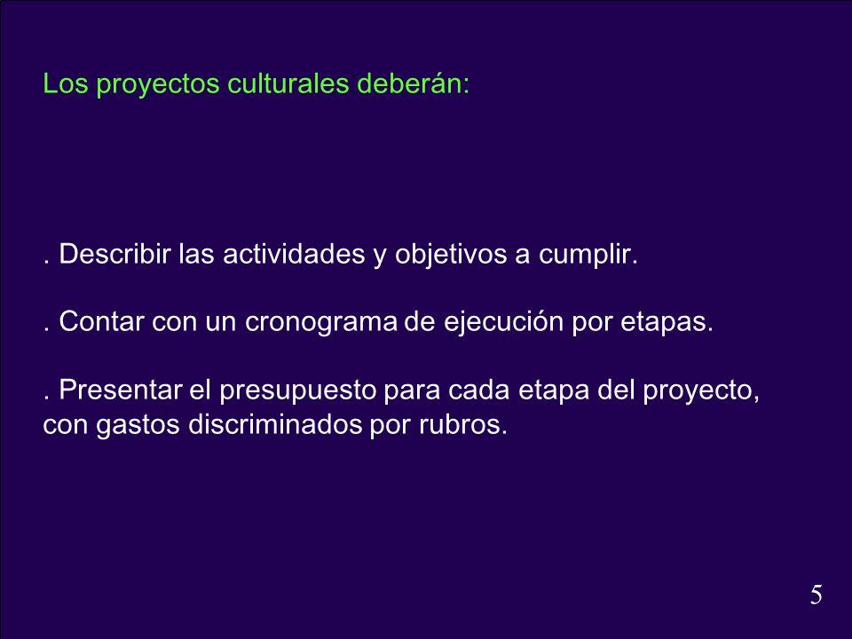 Los proyectos culturales deberán:. Describir las actividades y objetivos a cumplir.. Contar con un cronograma de ejecución por etapas.. Presentar el p