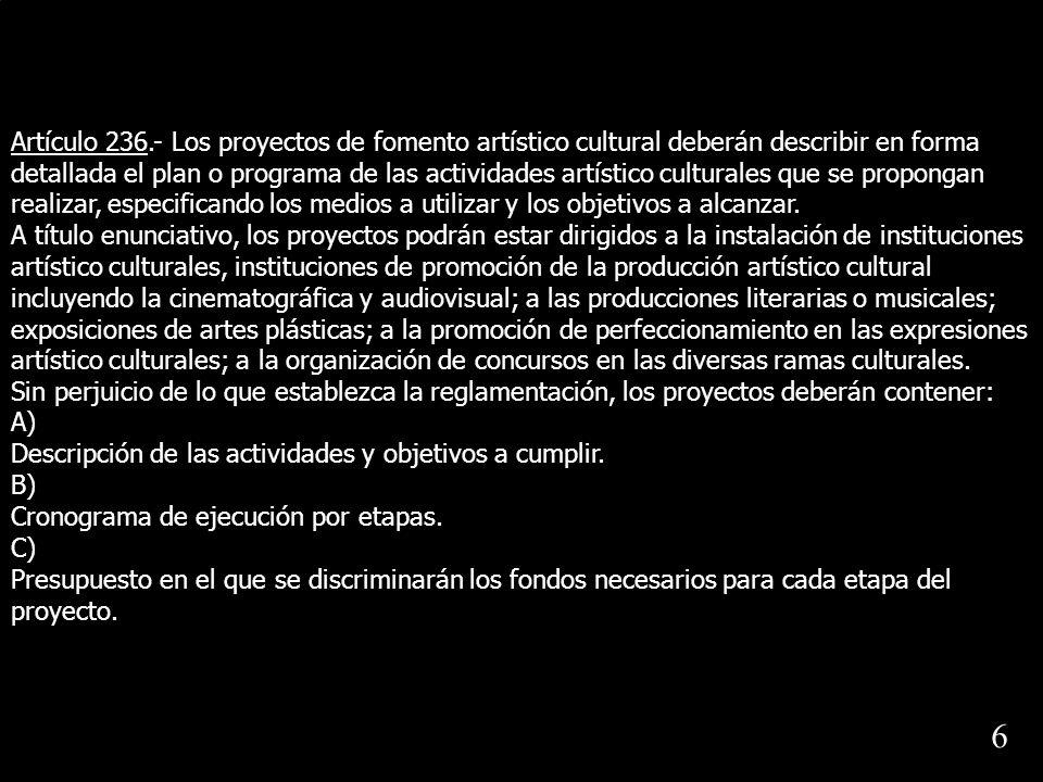 Artículo 236.- Los proyectos de fomento artístico cultural deberán describir en forma detallada el plan o programa de las actividades artístico cultur