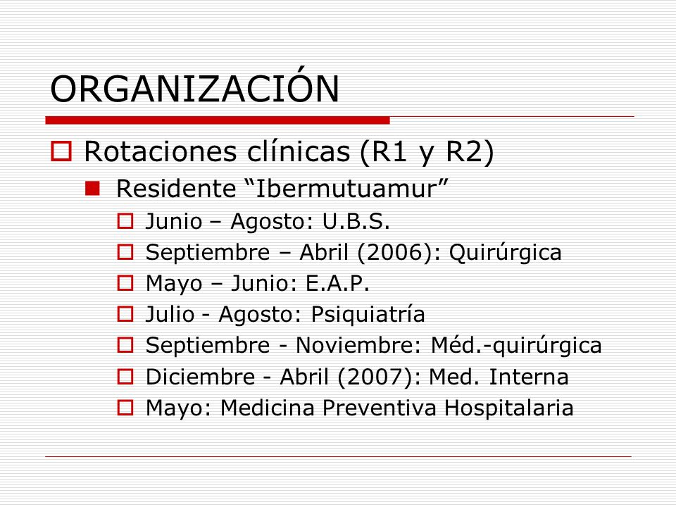 ORGANIZACIÓN Rotaciones clínicas (R1 y R2) Residente Muprespa-Fraternidad Junio – Agosto: U.B.S.