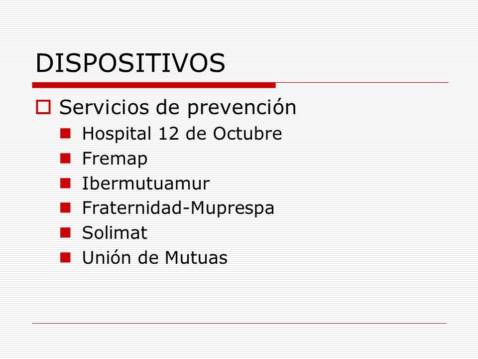 DISPOSITIVOS Servicios de prevención Hospital 12 de Octubre Fremap Ibermutuamur Fraternidad-Muprespa Solimat Unión de Mutuas