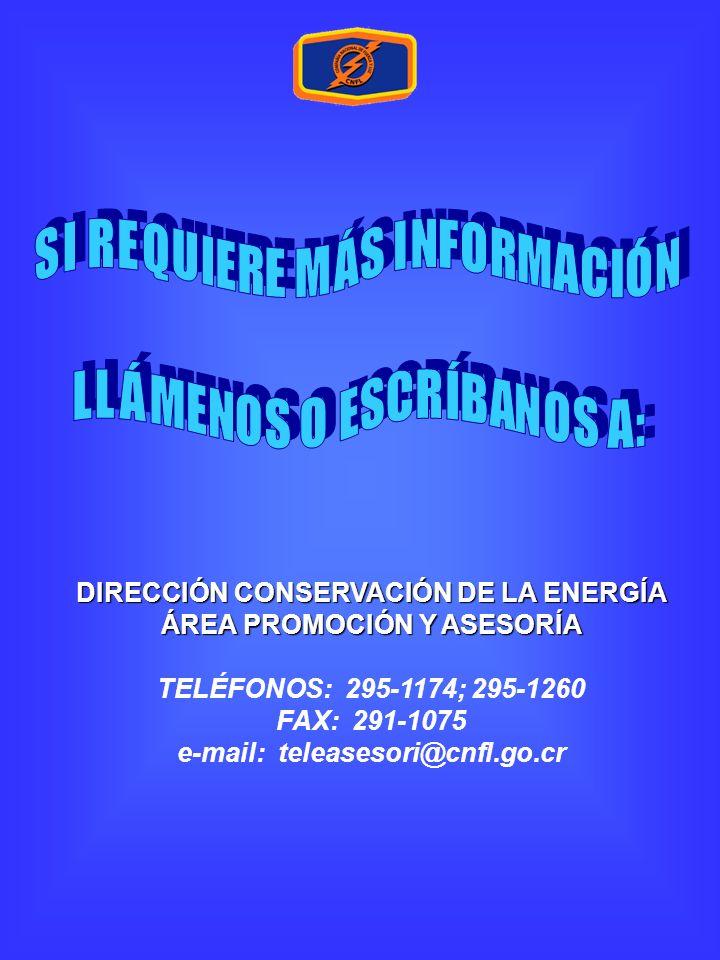 DIRECCIÓN CONSERVACIÓN DE LA ENERGÍA ÁREA PROMOCIÓN Y ASESORÍA TELÉFONOS: 295-1174; 295-1260 FAX: 291-1075 e-mail: teleasesori@cnfl.go.cr