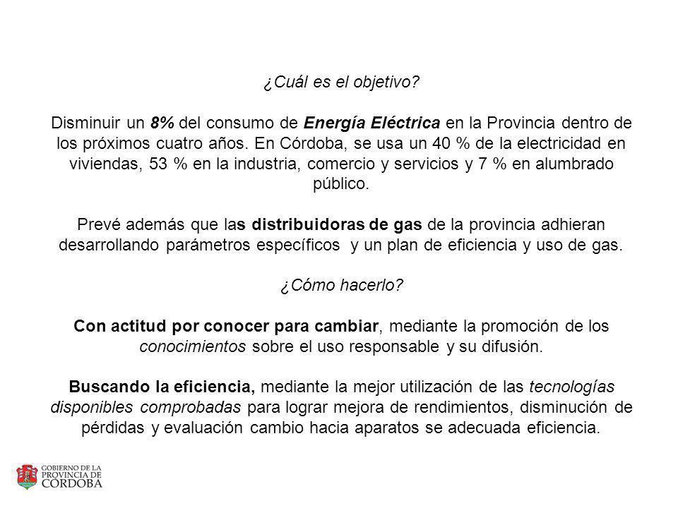 ¿Cuál es el objetivo? Disminuir un 8% del consumo de Energía Eléctrica en la Provincia dentro de los próximos cuatro años. En Córdoba, se usa un 40 %