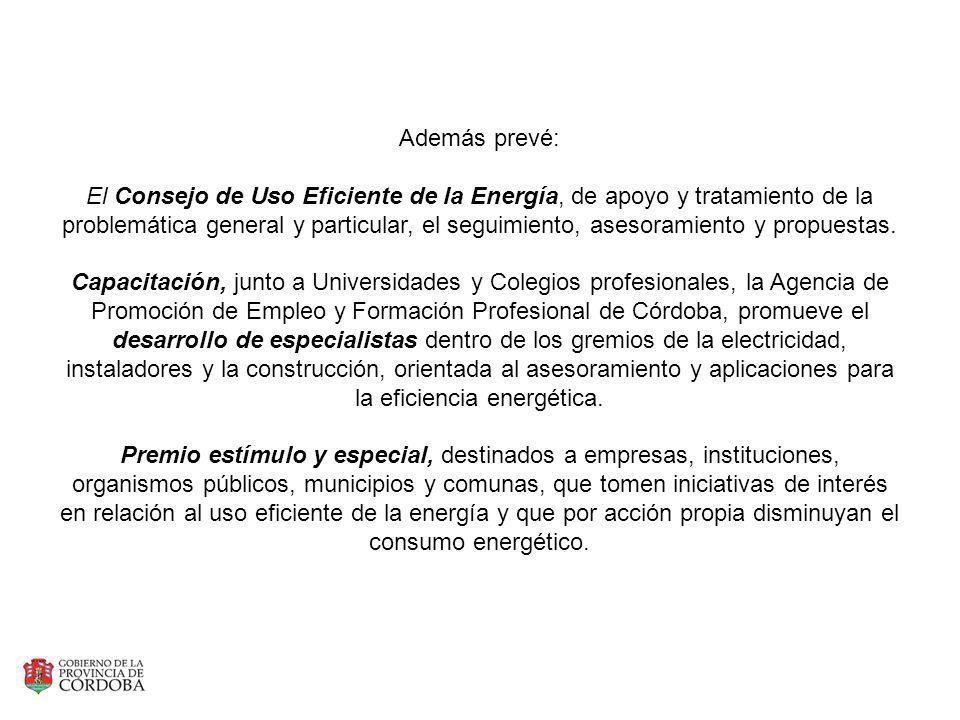 Además prevé: El Consejo de Uso Eficiente de la Energía, de apoyo y tratamiento de la problemática general y particular, el seguimiento, asesoramiento