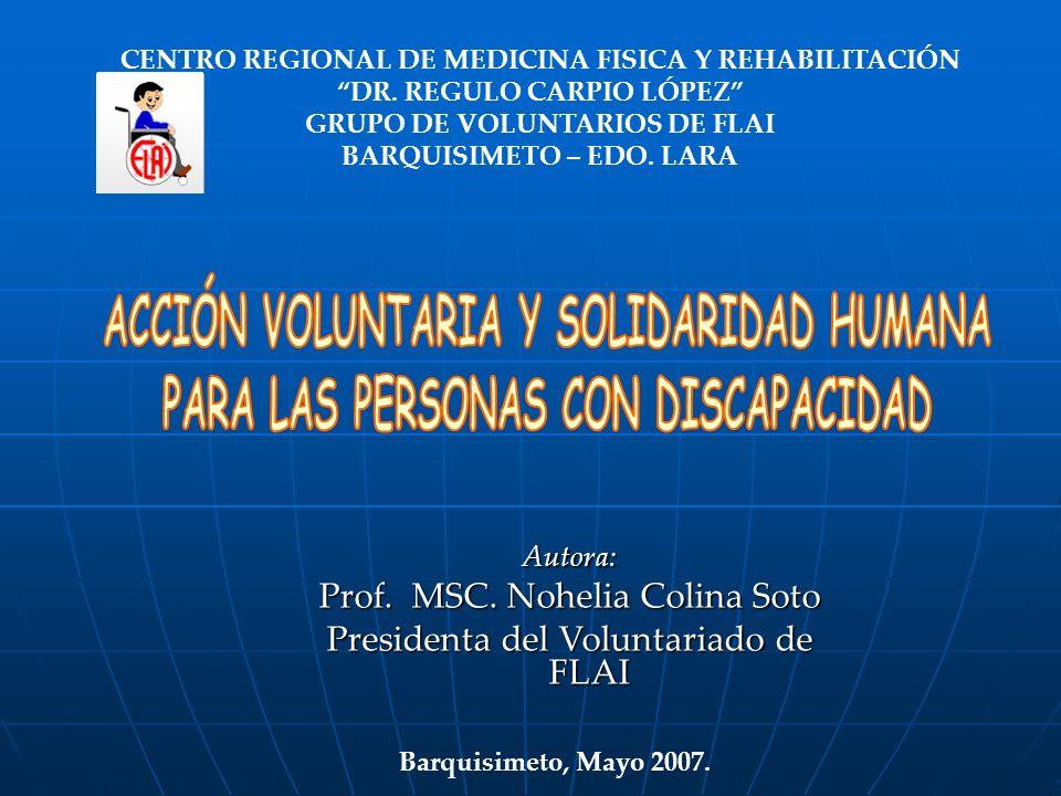 CENTRO REGIONAL DE MEDICINA FISICA Y REHABILITACIÓN DR. REGULO CARPIO LÓPEZ GRUPO DE VOLUNTARIOS DE FLAI BARQUISIMETO – EDO. LARA Autora: Prof. MSC. N