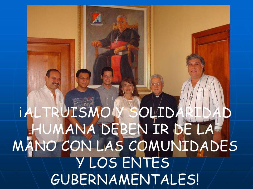 ¡ ALTRUISMO Y SOLIDARIDAD HUMANA DEBEN IR DE LA MANO CON LAS COMUNIDADES Y LOS ENTES GUBERNAMENTALES!