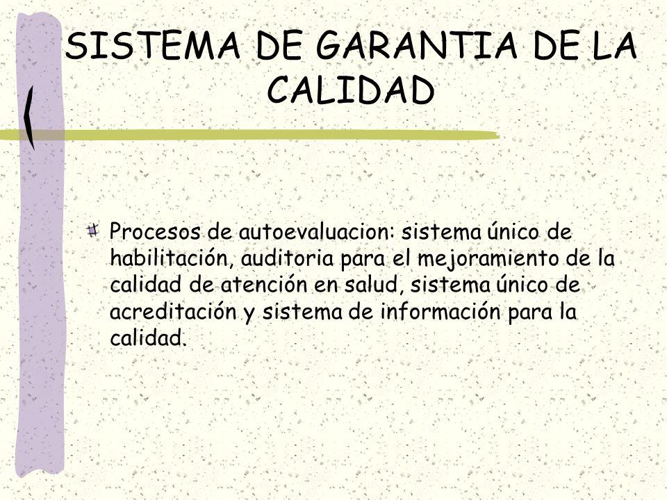 SISTEMA DE GARANTIA DE LA CALIDAD Procesos de autoevaluacion: sistema único de habilitación, auditoria para el mejoramiento de la calidad de atención